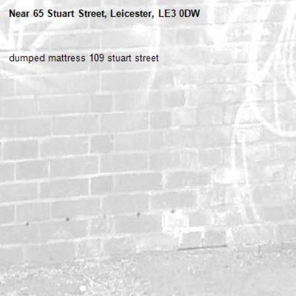 dumped mattress 109 stuart street -65 Stuart Street, Leicester, LE3 0DW