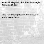 This has been passed to our waste and streets team.-68 Mayfield Rd, Farnborough GU14 8UB, UK