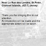 Thank you for bringing this to our attention.  An inspection will be made and the appropriate action will be taken.-La Rue des Landes, St Peter, Channel Islands, JE3 7, Jersey