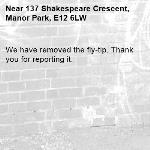 We have removed the fly-tip. Thank you for reporting it.-137 Shakespeare Crescent, Manor Park, E12 6LW
