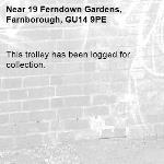 This trolley has been logged for collection.-19 Ferndown Gardens, Farnborough, GU14 9PE