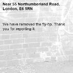We have removed the fly-tip. Thank you for reporting it.-55 Northumberland Road, London, E6 5RN
