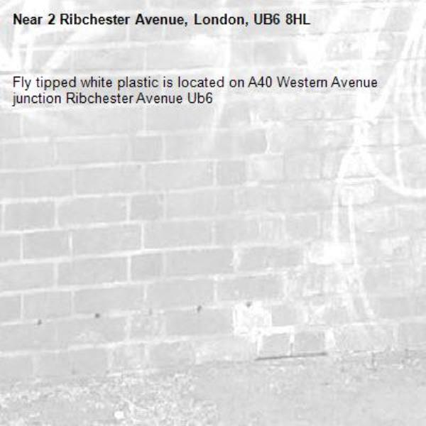 Fly tipped white plastic is located on A40 Western Avenue junction Ribchester Avenue Ub6 -2 Ribchester Avenue, London, UB6 8HL
