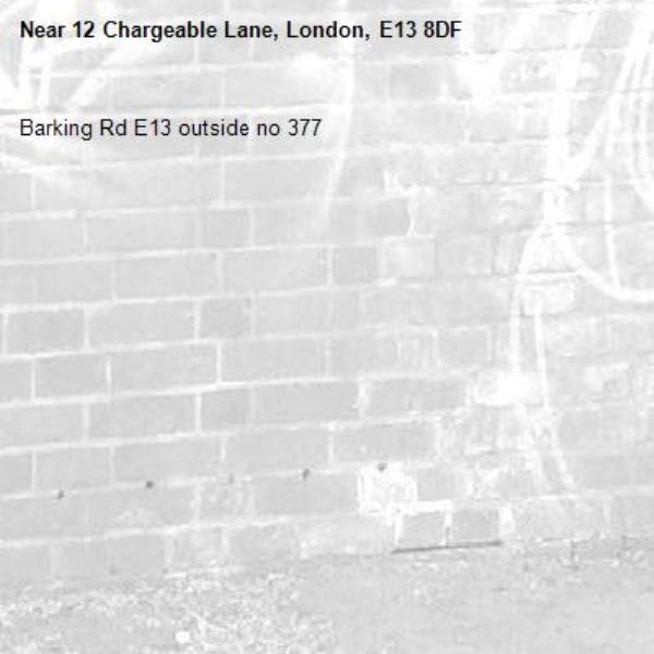 Barking Rd E13 outside no 377-12 Chargeable Lane, London, E13 8DF