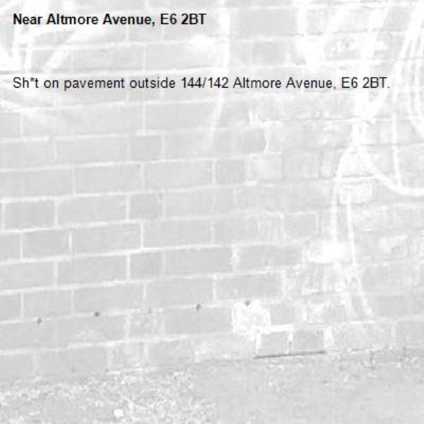 Sh*t on pavement outside 144/142 Altmore Avenue, E6 2BT.-Altmore Avenue, E6 2BT