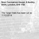 The Target Date has been set as 11/12/2019-Caernarvon House, 8 Audley Drive, London, E16 1TD