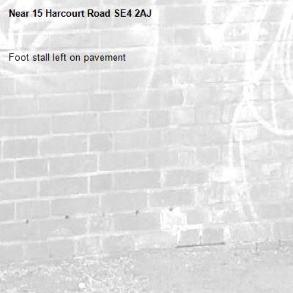 Foot stall left on pavement-15 Harcourt Road SE4 2AJ