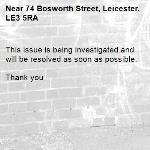 This issue is being investigated and will be resolved as soon as possible.   Thank you -74 Bosworth Street, Leicester, LE3 5RA