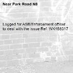 Logged for ASB/Enforcement officer to deal with the issue Ref: WK458317-Park Road N8