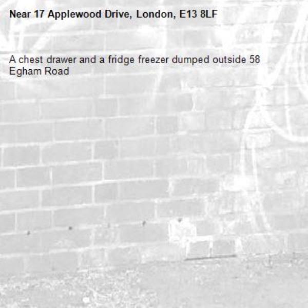 A chest drawer and a fridge freezer dumped outside 58 Egham Road -17 Applewood Drive, London, E13 8LF