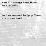 We have removed the fly-tip. Thank you for reporting it.-277 Monega Road, Manor Park, E12 6TU