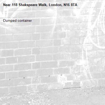 Dumped container-118 Shakspeare Walk, London, N16 8TA
