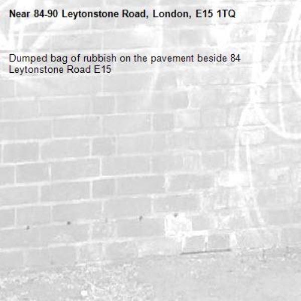 Dumped bag of rubbish on the pavement beside 84 Leytonstone Road E15-84-90 Leytonstone Road, London, E15 1TQ
