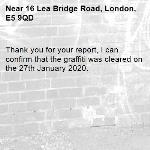Thank you for your report, I can confirm that the graffiti was cleared on the 27th January 2020. -16 Lea Bridge Road, London, E5 9QD