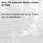 We have removed the fly-tip. Thank you for reporting it.-388 Katherine Road, London, E7 8NW
