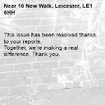 This issue has been resolved thanks to your reports. Together, we're making a real difference. Thank you.  -16 New Walk, Leicester, LE1 6HH