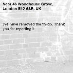We have removed the fly-tip. Thank you for reporting it.-46 Woodhouse Grove, London E12 6SR, UK