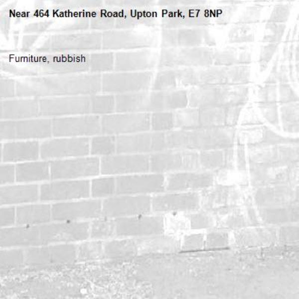 Furniture, rubbish-464 Katherine Road, Upton Park, E7 8NP