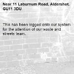 This has been logged onto our system for the attention of our waste and streets team.-11 Laburnum Road, Aldershot, GU11 3DU