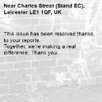 This issue has been resolved thanks to your reports. Together, we're making a real difference. Thank you.  -Charles Street (Stand EC), Leicester LE1 1QF, UK