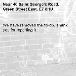 We have removed the fly-tip. Thank you for reporting it.-40 Saint George's Road, Green Street East, E7 8HU