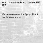 We have removed the fly-tip. Thank you for reporting it.-11 Manbey Road, London, E15 1ET