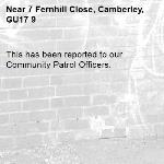 This has been reported to our Community Patrol Officers. -7 Fernhill Close, Camberley, GU17 9