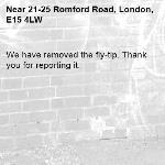 We have removed the fly-tip. Thank you for reporting it.-21-25 Romford Road, London, E15 4LW