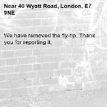 We have removed the fly-tip. Thank you for reporting it.-40 Wyatt Road, London, E7 9NE