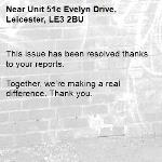 This issue has been resolved thanks to your reports.  Together, we're making a real difference. Thank you. -Unit 51c Evelyn Drive, Leicester, LE3 2BU