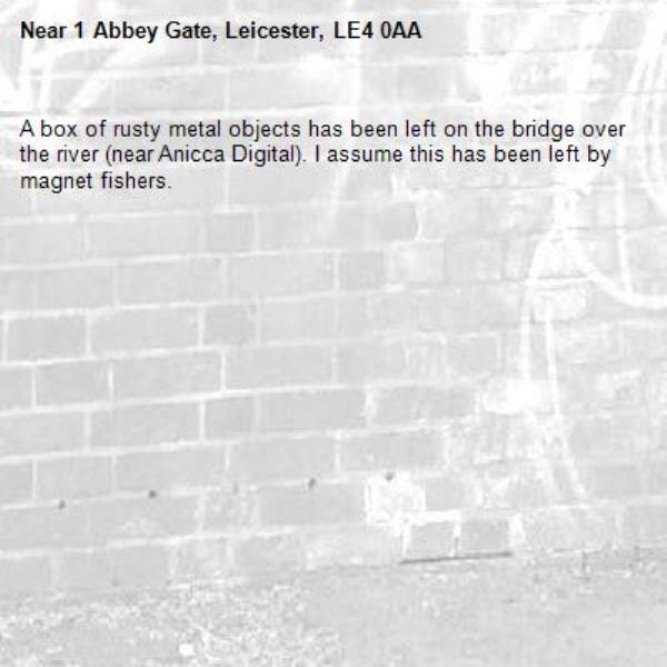 A box of rusty metal objects has been left on the bridge over the river (near Anicca Digital). I assume this has been left by magnet fishers.-1 Abbey Gate, Leicester, LE4 0AA