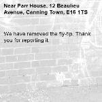 We have removed the fly-tip. Thank you for reporting it.-Parr House, 12 Beaulieu Avenue, Canning Town, E16 1TS