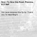 We have removed the fly-tip. Thank you for reporting it.-79a New City Road, Plaistow, E13 9NP