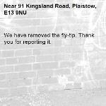 We have removed the fly-tip. Thank you for reporting it.-91 Kingsland Road, Plaistow, E13 9NU