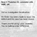 We've investigated the situation.  An Order has been made to repair the defect and the case has been closed.  Thank you for using Love Leicester. You're making a real difference.-9 Thatcher Cl, Leicester LE4 0WE, UK