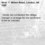 Veolia has contacted the village manger to arrange for the pavement to be jet washed. -17 Milton Road, London, N6 5QD