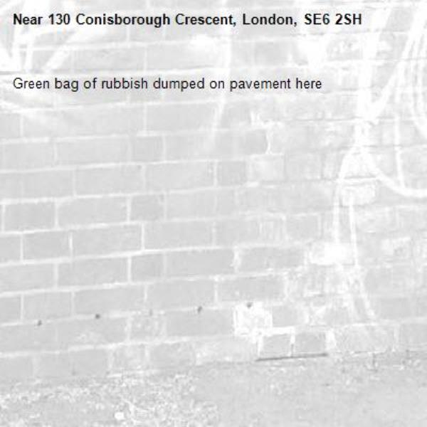Green bag of rubbish dumped on pavement here-130 Conisborough Crescent, London, SE6 2SH