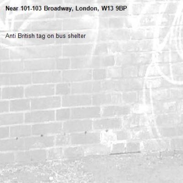 Anti British tag on bus shelter-101-103 Broadway, London, W13 9BP