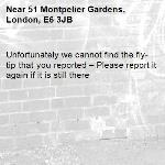 Unfortunately we cannot find the fly-tip that you reported – Please report it again if it is still there-51 Montpelier Gardens, London, E6 3JB