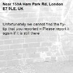 Unfortunately we cannot find the fly-tip that you reported – Please report it again if it is still there-159A Ham Park Rd, London E7 9LE, UK