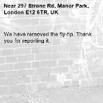 We have removed the fly-tip. Thank you for reporting it.-297 Strone Rd, Manor Park, London E12 6TR, UK