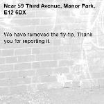 We have removed the fly-tip. Thank you for reporting it.-59 Third Avenue, Manor Park, E12 6DX