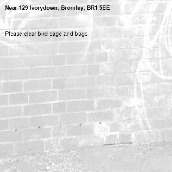 Please clear bird cage and bags-129 Ivorydown, Bromley, BR1 5EE
