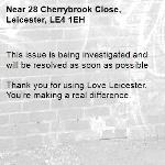 This issue is being investigated and will be resolved as soon as possible  Thank you for using Love Leicester. You're making a real difference. -28 Cherrybrook Close, Leicester, LE4 1EH
