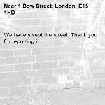 We have swept the street. Thank you for reporting it.-1 Bow Street, London, E15 1HD