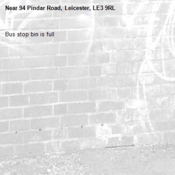 Bus stop bin is full-94 Pindar Road, Leicester, LE3 9RL