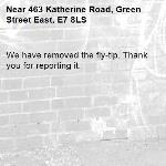 We have removed the fly-tip. Thank you for reporting it.-463 Katherine Road, Green Street East, E7 8LS