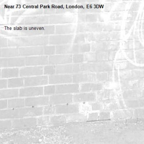The slab is uneven.-73 Central Park Road, London, E6 3DW