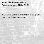 We have been informed that all glass has now been removed.-129 Rectory Road, Farnborough, GU14 7HX