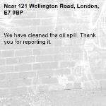 We have cleaned the oil spill. Thank you for reporting it.-121 Wellington Road, London, E7 9BP